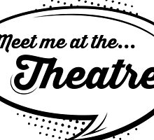 'Meet Me At The Theatre' by Rhyno Design