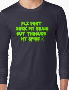 Plz dont suck my brain out through my spine.  Long Sleeve T-Shirt