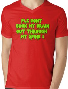 Plz dont suck my brain out through my spine.  Mens V-Neck T-Shirt