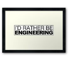 I'd rather be Engineering Framed Print