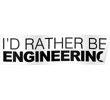 I'd rather be Engineering Poster