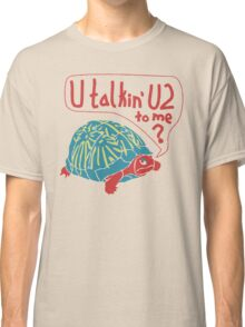 Blue Turtlin' - U Talkin' U2 to Me? Classic T-Shirt