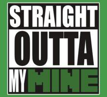 Minecraft - Straight Outta My Mine by Marc Bublitz