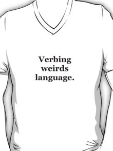 Verbing weirds language T-Shirt