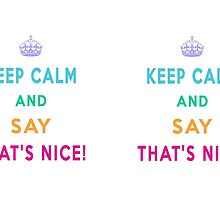 Keep Calm and Say That's Nice! by Lallinda