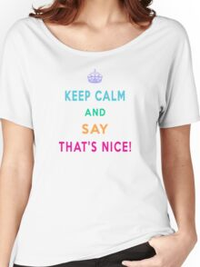 Keep Calm and Say That's Nice! Women's Relaxed Fit T-Shirt