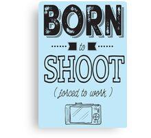 Born to shoot! Canvas Print