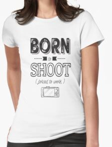Born to shoot! Womens Fitted T-Shirt
