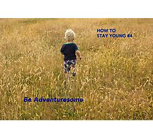 How To Stay Young #4 – BE ADVENTURESOME Photographic Print