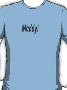 maddy t-shirts T-Shirt