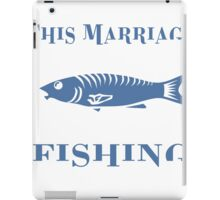 we interrupt this marriage to bring you bass fishing season iPad Case/Skin