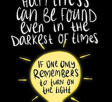 Happiness can be found even in the darkest of times, if one only remembers to turn on the light. by sleepiest