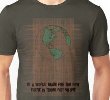 In a world made for the few there is room for no one Unisex T-Shirt