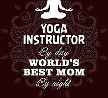 yoga instructor by day world's best mom by night by teeshirtz