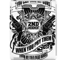 YOU CAN TAKE MY GUNS WHEN YOU PRY THEM FROM MY COLD DEAD HANDS iPad Case/Skin
