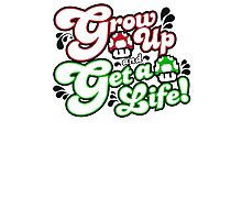 Grow Up and Get A Life Photographic Print