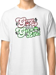 Grow Up and Get A Life Classic T-Shirt