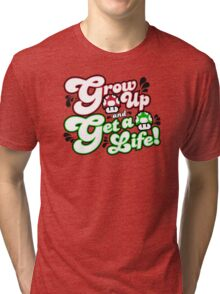Grow Up and Get A Life Tri-blend T-Shirt