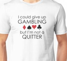 I Could Give Up Gambling Unisex T-Shirt