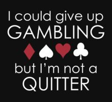 I Could Give Up Gambling by AmazingVision