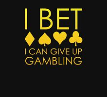 I Bet I Can Give Up Gambling Unisex T-Shirt