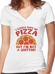 I Could Give Up Pizza Women's Fitted V-Neck T-Shirt