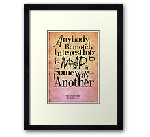 Anybody remotely interesting is mad in some way or another. Framed Print