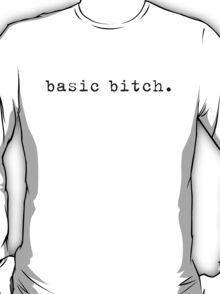 basic bitch. T-Shirt