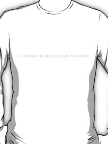Curiosity is the lust of the mind. T-Shirt