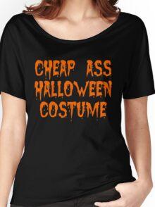 Cheap Ass Halloween Costume Women's Relaxed Fit T-Shirt