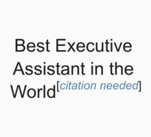 Best Executive Assistant in the World - Citation Needed! by lyricalshirts
