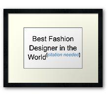 Best Fashion Designer in the World - Citation Needed! Framed Print