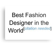 Best Fashion Designer in the World - Citation Needed! Metal Print