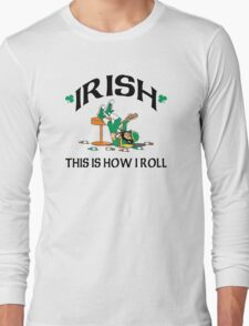 St Patrick's Day This Is How I Roll Long Sleeve T-Shirt