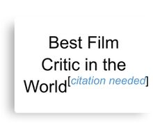 Best Film Critic in the World - Citation Needed! Canvas Print