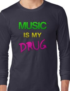 Music is my Drug Long Sleeve T-Shirt