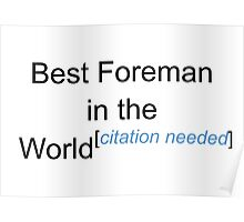 Best Foreman in the World - Citation Needed! Poster