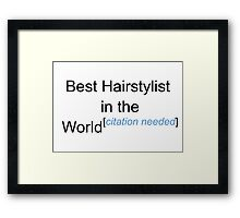 Best Hairstylist in the World - Citation Needed! Framed Print