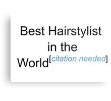 Best Hairstylist in the World - Citation Needed! Metal Print