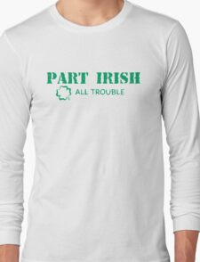 Part Irish All Trouble Long Sleeve T-Shirt
