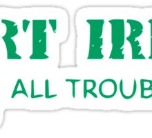 Part Irish All Trouble Sticker