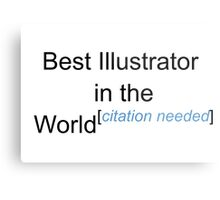 Best Illustrator in the World - Citation Needed! Metal Print