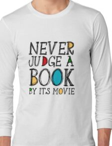 Never judge a book by its movie Long Sleeve T-Shirt