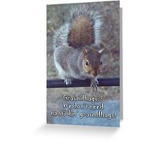 Groundhog Day - Don't need no groundhogs Greeting Card