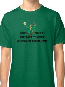 "St Patrick's Day ""Irish Today - Shitface Tonight - Hungover Tomorrow"" Classic T-Shirt"