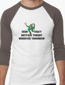 "St Patrick's Day ""Irish Today - Shitface Tonight - Hungover Tomorrow"" Men's Baseball ¾ T-Shirt"