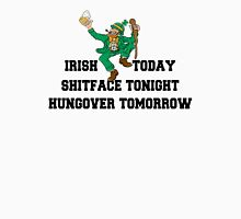 "St Patrick's Day ""Irish Today - Shitface Tonight - Hungover Tomorrow"" Unisex T-Shirt"