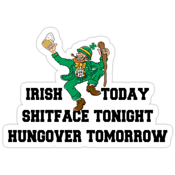 "St Patrick's Day ""Irish Today - Shitface Tonight - Hungover Tomorrow"" by HolidayT-Shirts"