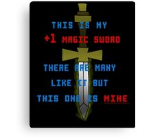 This is my +1 magic sword.  Canvas Print