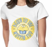 Death To The Muffin Top Womens Fitted T-Shirt